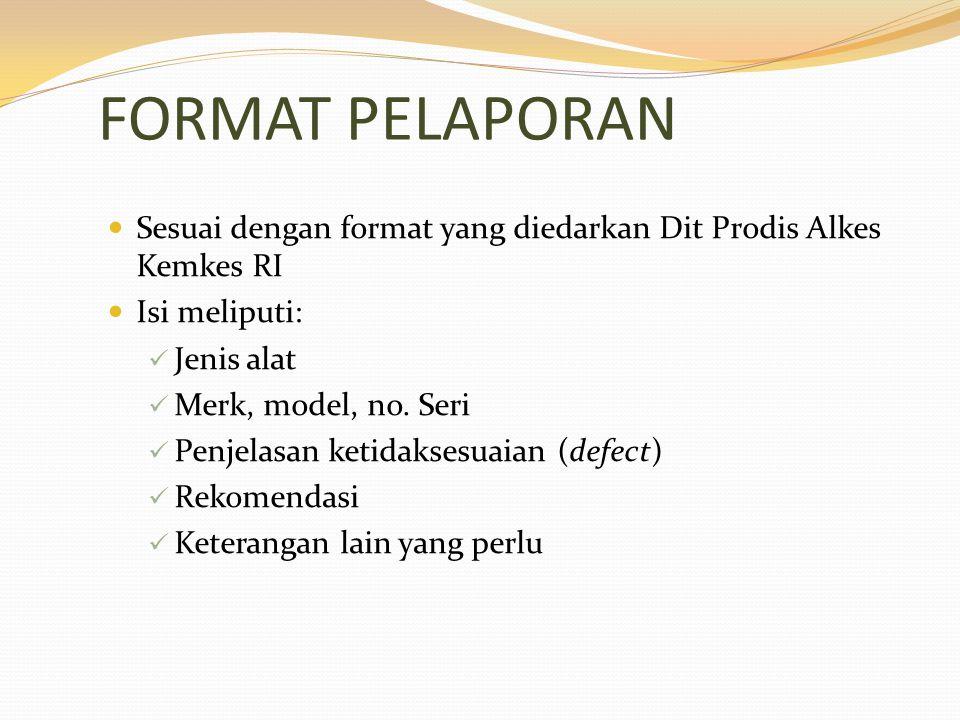 FORMAT PELAPORAN Sesuai dengan format yang diedarkan Dit Prodis Alkes Kemkes RI. Isi meliputi: Jenis alat.