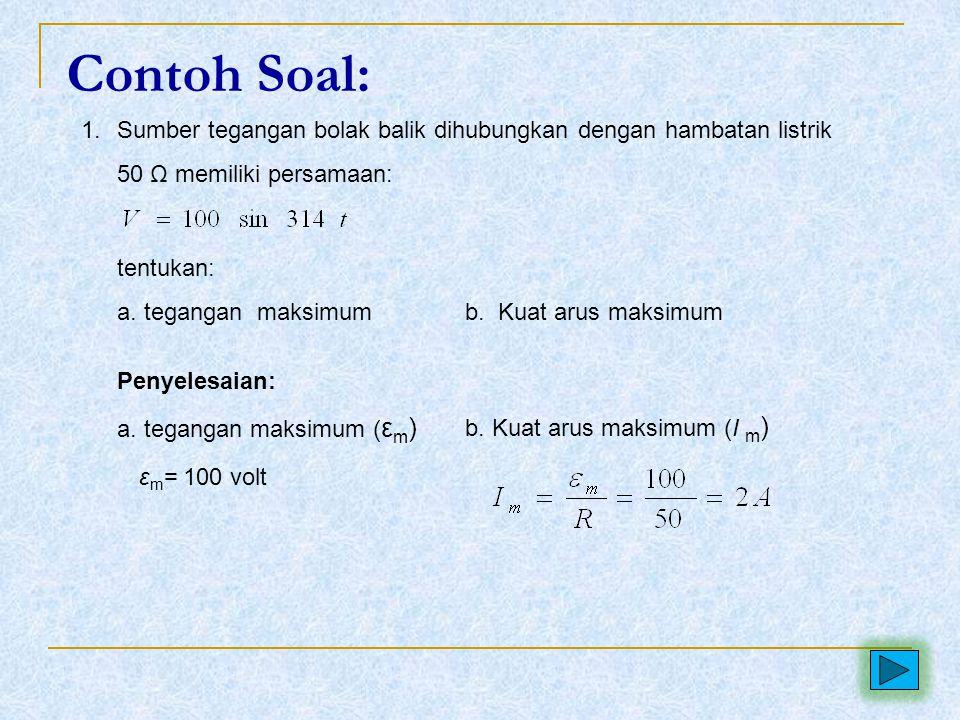 Contoh Soal: Sumber tegangan bolak balik dihubungkan dengan hambatan listrik. 50 Ω memiliki persamaan: