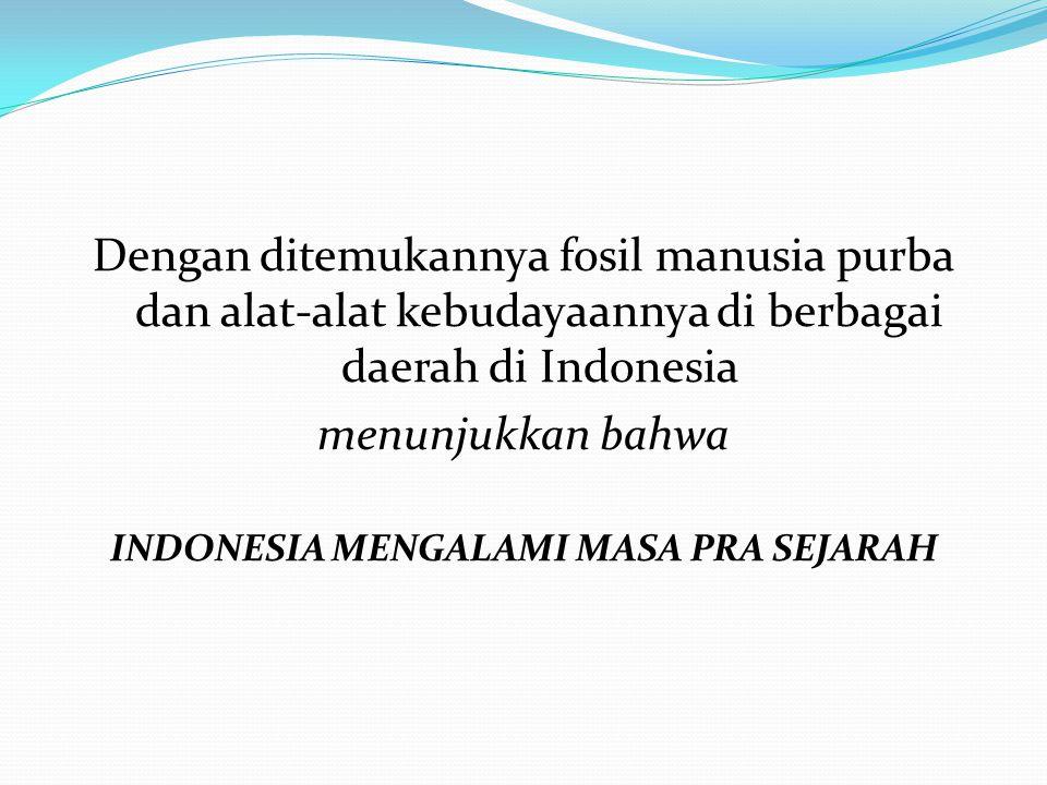 INDONESIA MENGALAMI MASA PRA SEJARAH