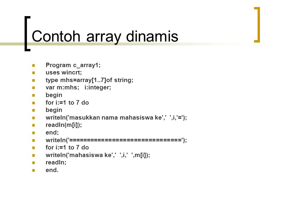 Contoh array dinamis Program c_array1; uses wincrt;
