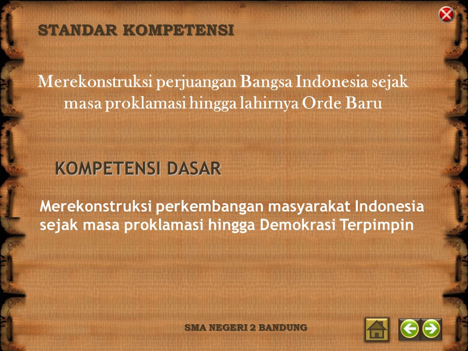 STANDAR KOMPETENSI Merekonstruksi perjuangan Bangsa Indonesia sejak masa proklamasi hingga lahirnya Orde Baru.