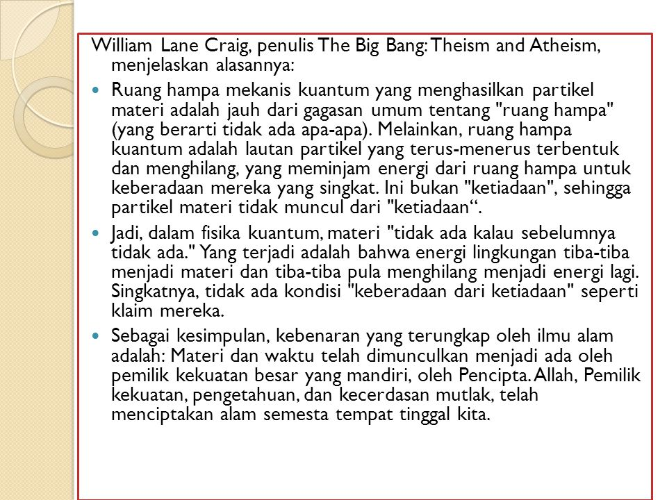 William Lane Craig, penulis The Big Bang: Theism and Atheism, menjelaskan alasannya: