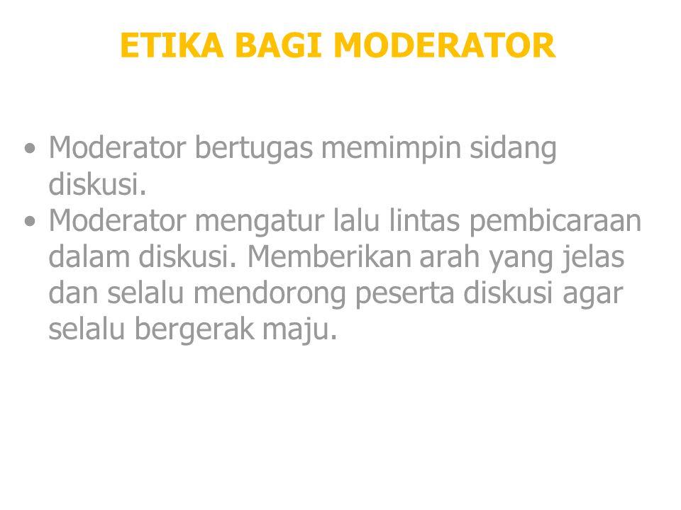 ETIKA BAGI MODERATOR Moderator bertugas memimpin sidang diskusi.