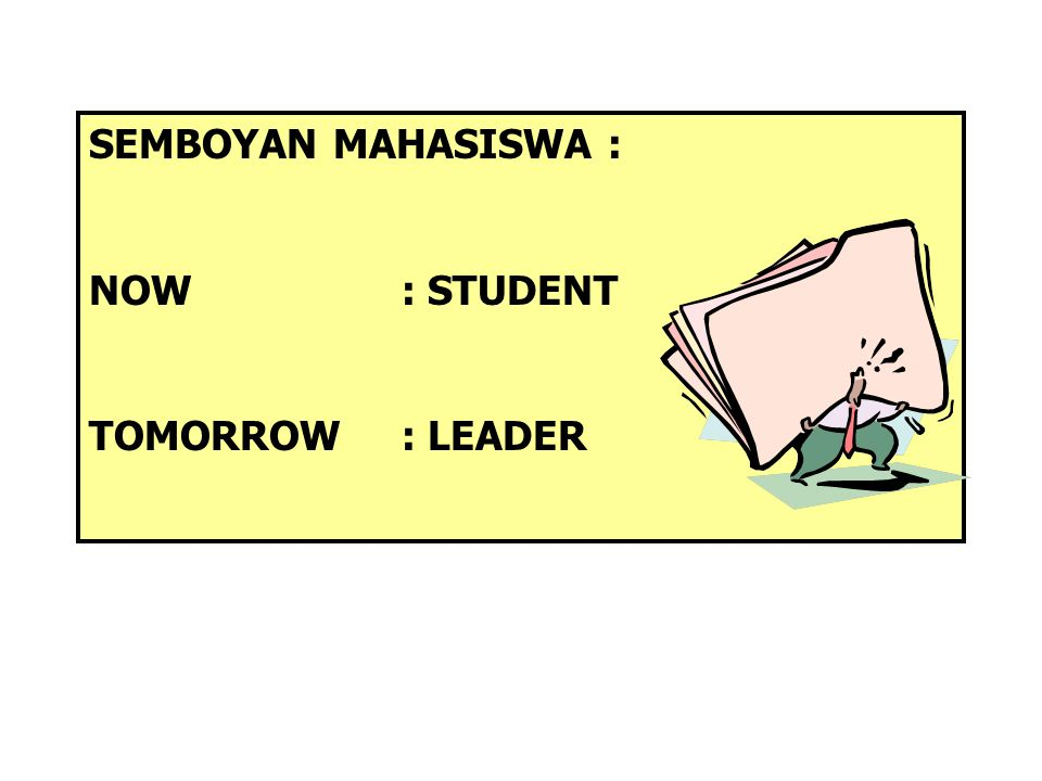 SEMBOYAN MAHASISWA : NOW : STUDENT TOMORROW : LEADER