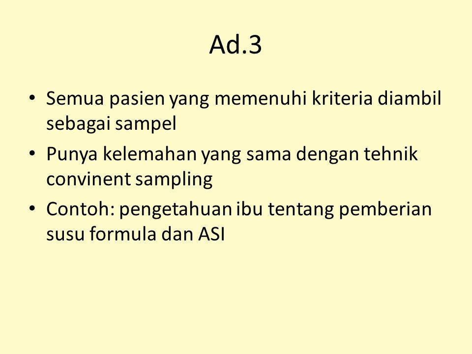 Ad.3 Semua pasien yang memenuhi kriteria diambil sebagai sampel