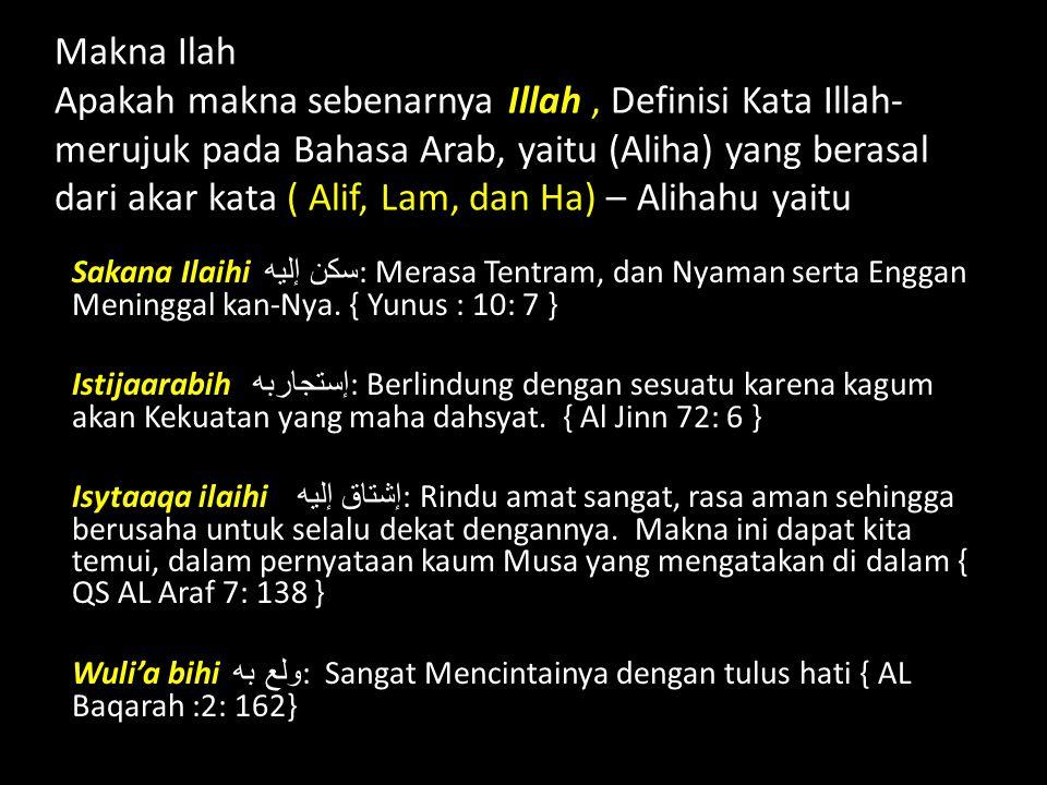 Makna Ilah Apakah makna sebenarnya Illah , Definisi Kata Illah- merujuk pada Bahasa Arab, yaitu (Aliha) yang berasal dari akar kata ( Alif, Lam, dan Ha) – Alihahu yaitu