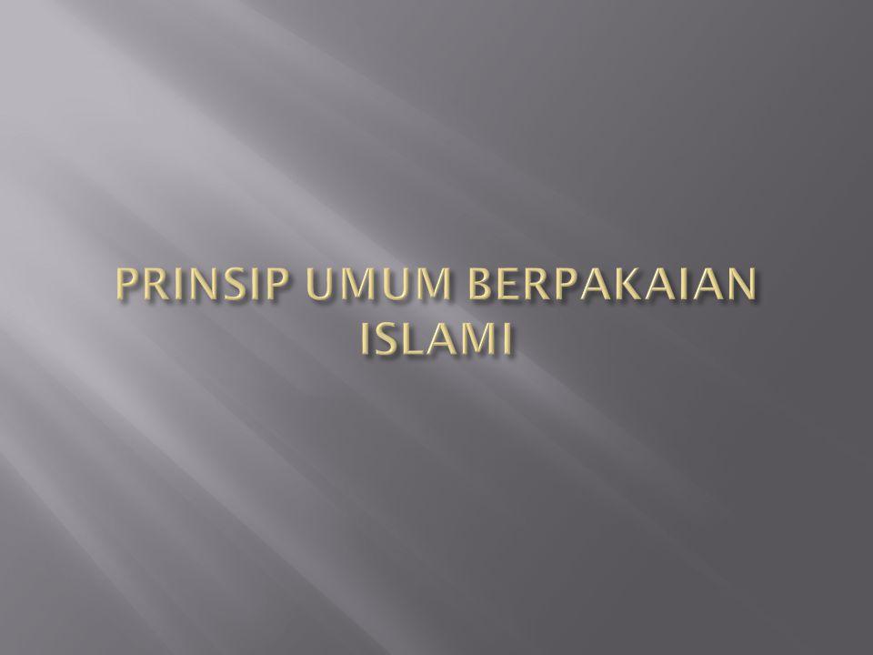 PRINSIP UMUM BERPAKAIAN ISLAMI