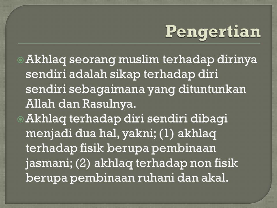 Pengertian Akhlaq seorang muslim terhadap dirinya sendiri adalah sikap terhadap diri sendiri sebagaimana yang dituntunkan Allah dan Rasulnya.
