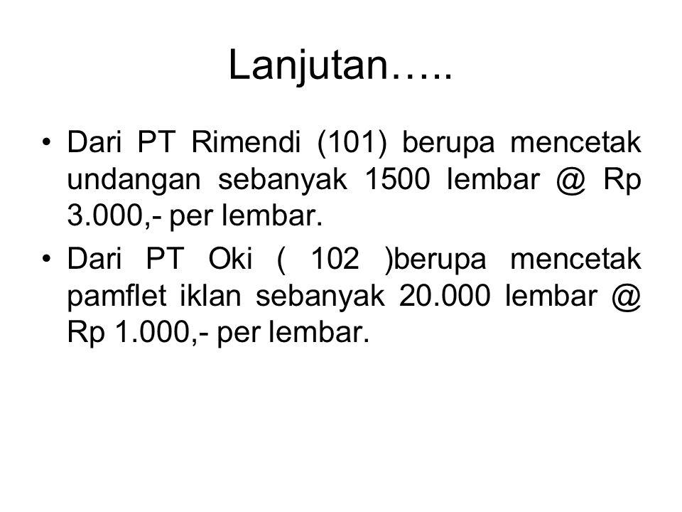 Lanjutan….. Dari PT Rimendi (101) berupa mencetak undangan sebanyak 1500 lembar @ Rp 3.000,- per lembar.