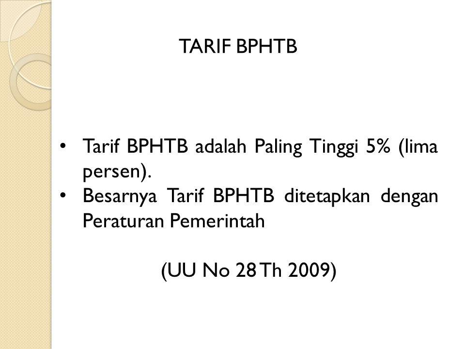 TARIF BPHTB Tarif BPHTB adalah Paling Tinggi 5% (lima persen). Besarnya Tarif BPHTB ditetapkan dengan Peraturan Pemerintah.