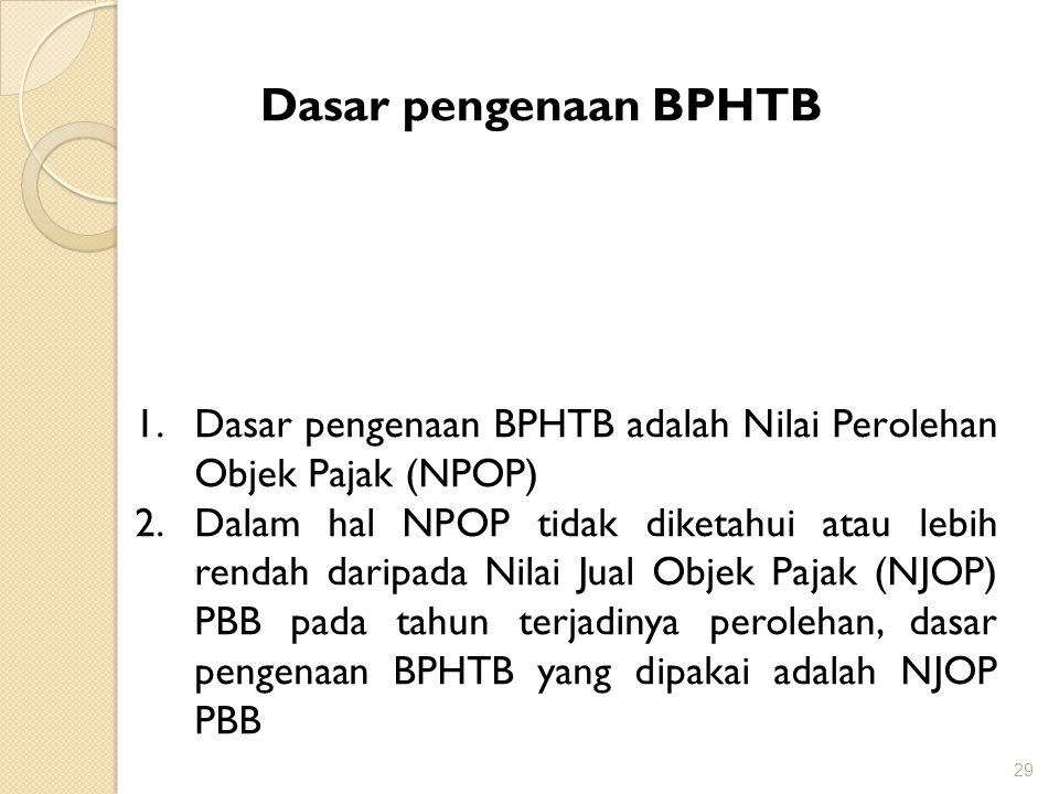 Dasar pengenaan BPHTB Dasar pengenaan BPHTB adalah Nilai Perolehan Objek Pajak (NPOP)