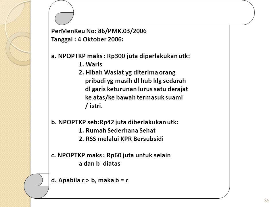 PerMenKeu No: 86/PMK.03/2006 Tanggal : 4 Oktober 2006: a. NPOPTKP maks : Rp300 juta diperlakukan utk: