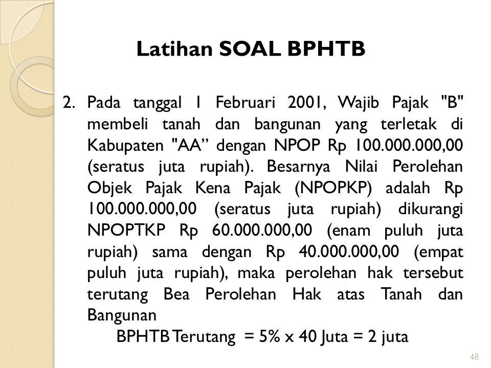 BPHTB Terutang = 5% x 40 Juta = 2 juta