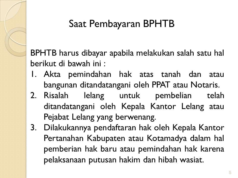 Saat Pembayaran BPHTB BPHTB harus dibayar apabila melakukan salah satu hal berikut di bawah ini :