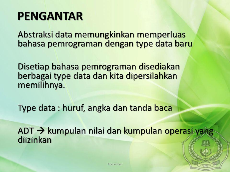 PENGANTAR Abstraksi data memungkinkan memperluas bahasa pemrograman dengan type data baru.