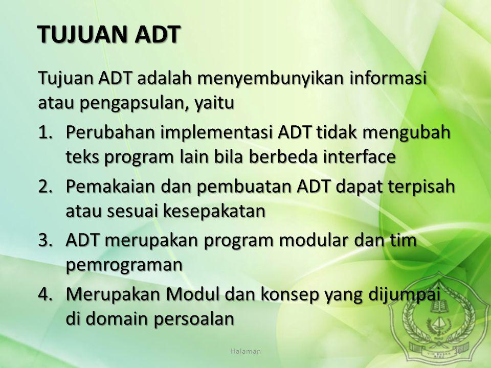 TUJUAN ADT Tujuan ADT adalah menyembunyikan informasi atau pengapsulan, yaitu.