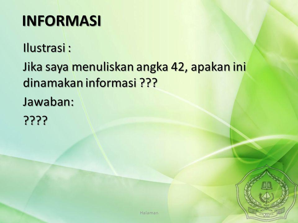 INFORMASI Ilustrasi : Jika saya menuliskan angka 42, apakan ini dinamakan informasi Jawaban: