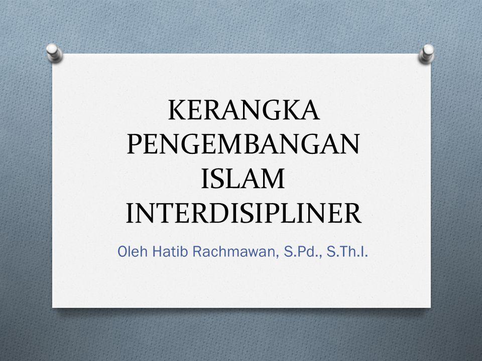 KERANGKA PENGEMBANGAN ISLAM INTERDISIPLINER