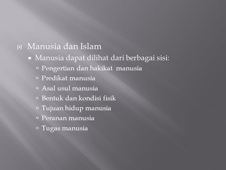Manusia dan Islam Manusia dapat dilihat dari berbagai sisi: