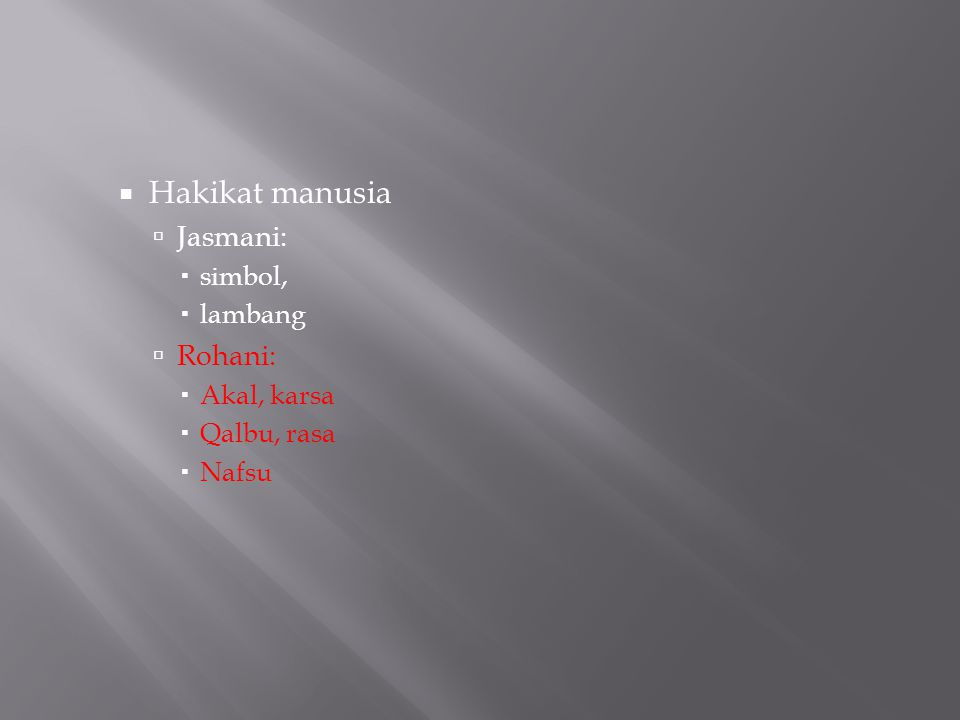 Hakikat manusia Jasmani: Rohani: simbol, lambang Akal, karsa