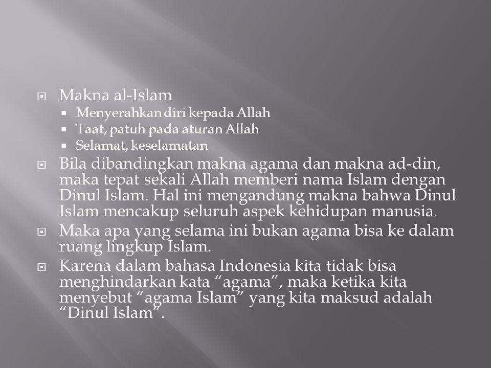 Makna al-Islam Menyerahkan diri kepada Allah. Taat, patuh pada aturan Allah. Selamat, keselamatan.