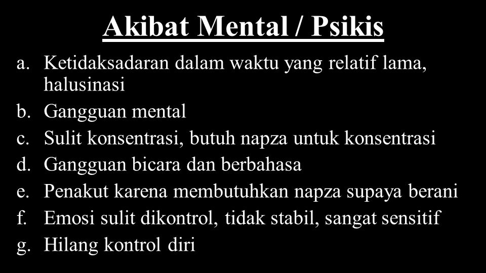 Akibat Mental / Psikis Ketidaksadaran dalam waktu yang relatif lama, halusinasi. Gangguan mental. Sulit konsentrasi, butuh napza untuk konsentrasi.