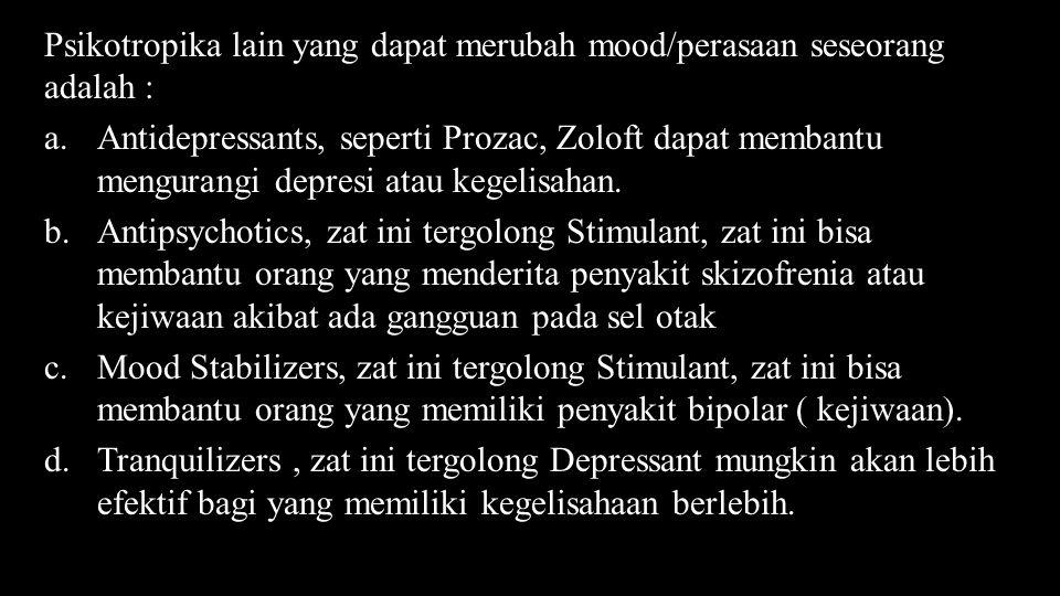 Psikotropika lain yang dapat merubah mood/perasaan seseorang adalah :