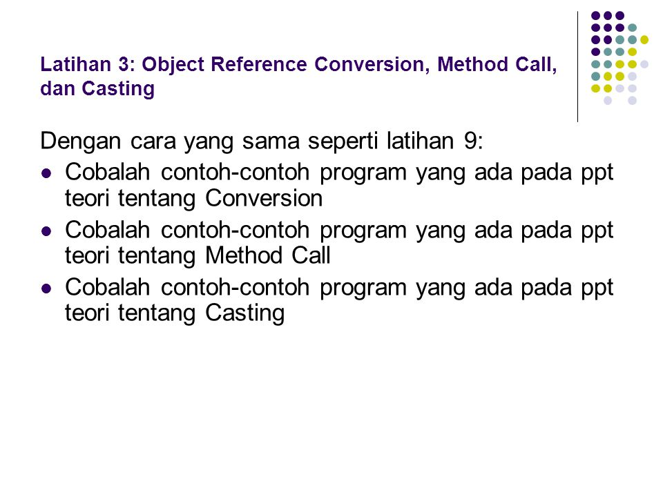 Latihan 3: Object Reference Conversion, Method Call, dan Casting