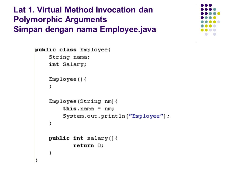 Lat 1. Virtual Method Invocation dan Polymorphic Arguments Simpan dengan nama Employee.java