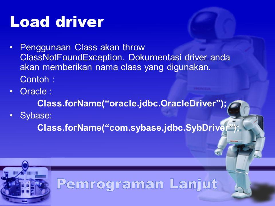 Load driver Penggunaan Class akan throw ClassNotFoundException. Dokumentasi driver anda akan memberikan nama class yang digunakan.
