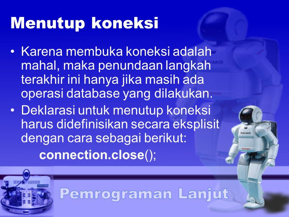 Menutup koneksi Karena membuka koneksi adalah mahal, maka penundaan langkah terakhir ini hanya jika masih ada operasi database yang dilakukan.