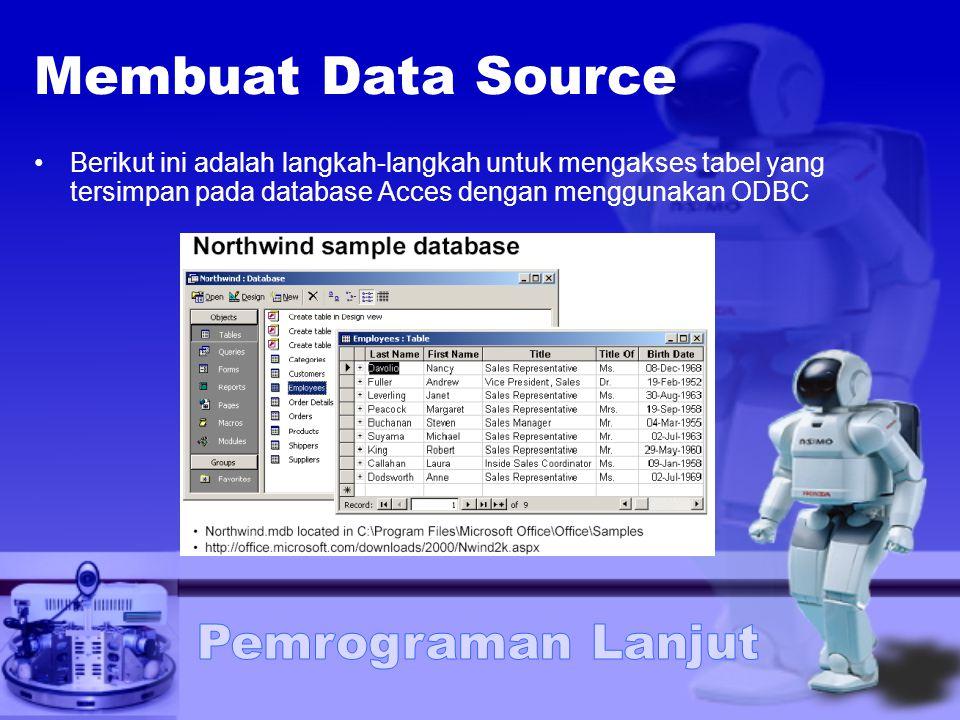 Membuat Data Source Berikut ini adalah langkah-langkah untuk mengakses tabel yang tersimpan pada database Acces dengan menggunakan ODBC.