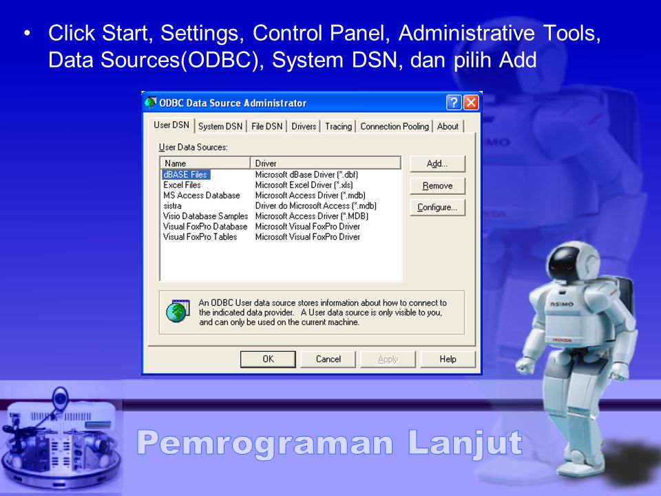 Click Start, Settings, Control Panel, Administrative Tools, Data Sources(ODBC), System DSN, dan pilih Add