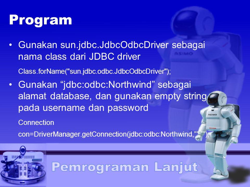 Program Gunakan sun.jdbc.JdbcOdbcDriver sebagai nama class dari JDBC driver. Class.forName( sun.jdbc.odbc.JdbcOdbcDriver );