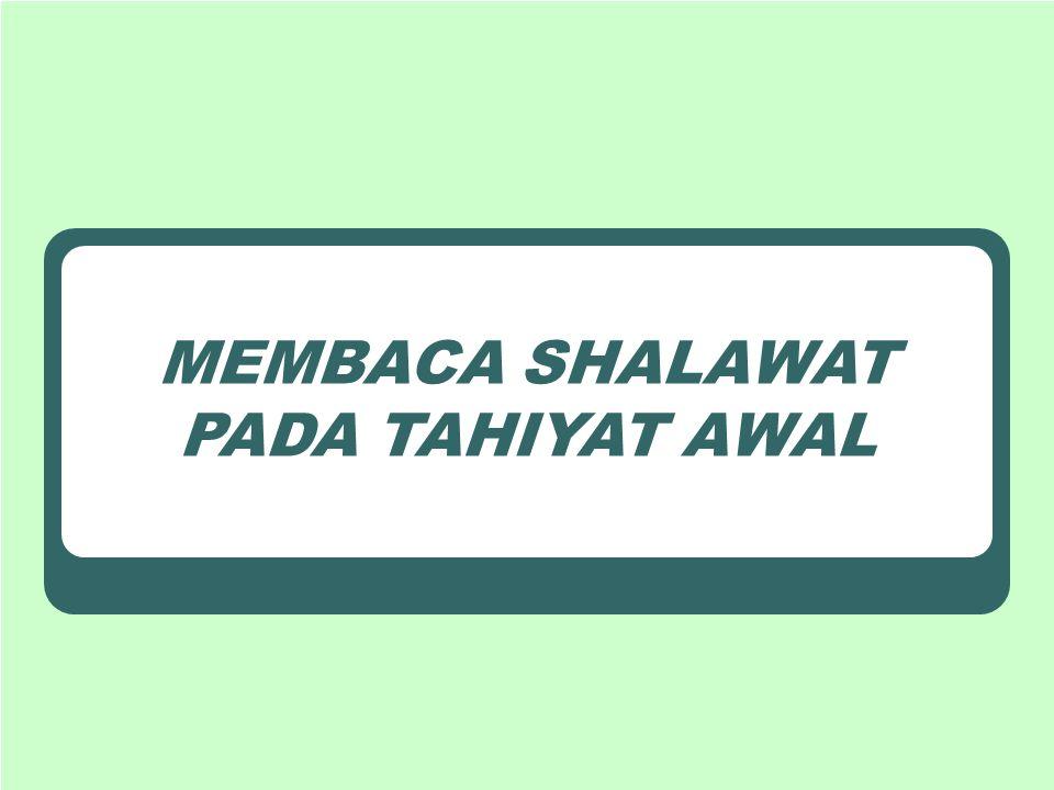 MEMBACA SHALAWAT PADA TAHIYAT AWAL