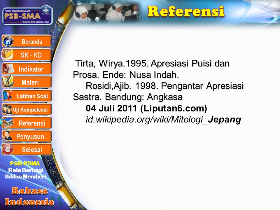 Referensi Tirta, Wirya.1995. Apresiasi Puisi dan Prosa. Ende: Nusa Indah. Rosidi,Ajib. 1998. Pengantar Apresiasi Sastra. Bandung: Angkasa.