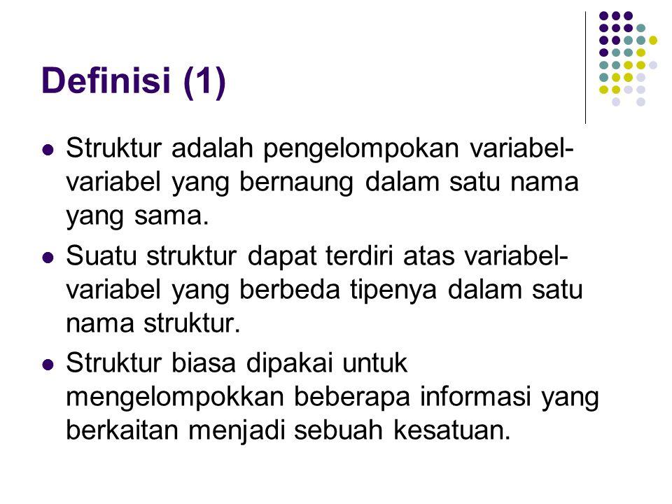 Definisi (1) Struktur adalah pengelompokan variabel-variabel yang bernaung dalam satu nama yang sama.