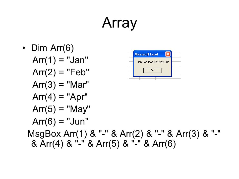 Array Dim Arr(6) Arr(1) = Jan Arr(2) = Feb Arr(3) = Mar