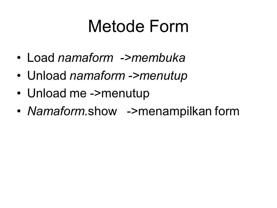 Metode Form Load namaform ->membuka Unload namaform ->menutup