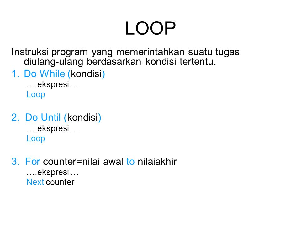 LOOP Instruksi program yang memerintahkan suatu tugas diulang-ulang berdasarkan kondisi tertentu. Do While (kondisi)