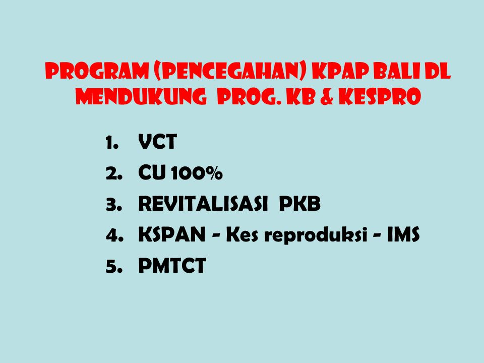PROGRAM (PENCEGAHAN) KPAP BALI DL MENDUKUNG PROG. KB & KESPRO