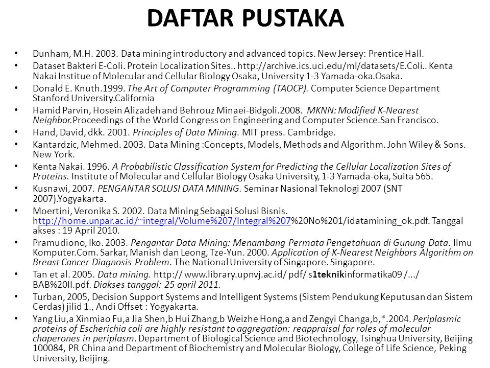 DAFTAR PUSTAKA Dunham, M.H. 2003. Data mining introductory and advanced topics. New Jersey: Prentice Hall.