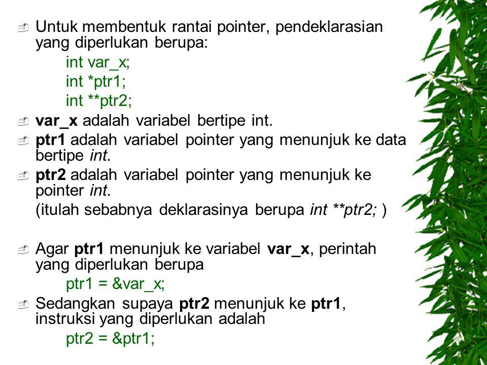 Untuk membentuk rantai pointer, pendeklarasian yang diperlukan berupa: