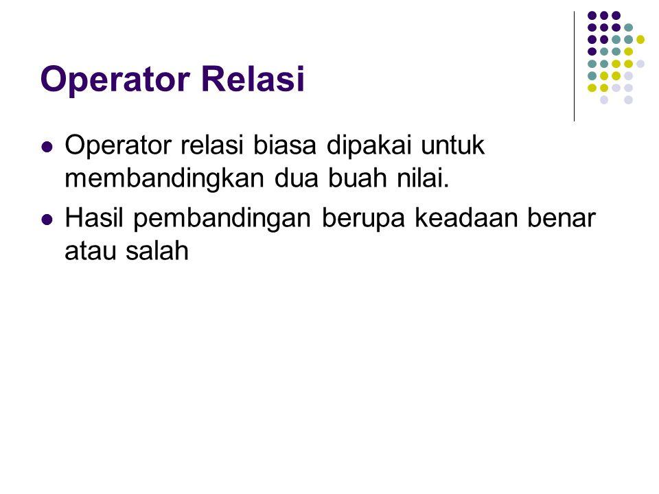 Operator Relasi Operator relasi biasa dipakai untuk membandingkan dua buah nilai.