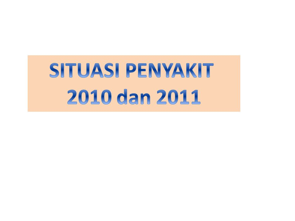 SITUASI PENYAKIT 2010 dan 2011