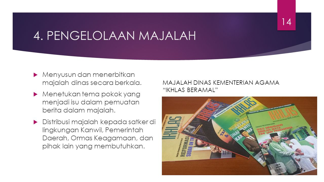 4. PENGELOLAAN MAJALAH Menyusun dan menerbitkan majalah dinas secara berkala.