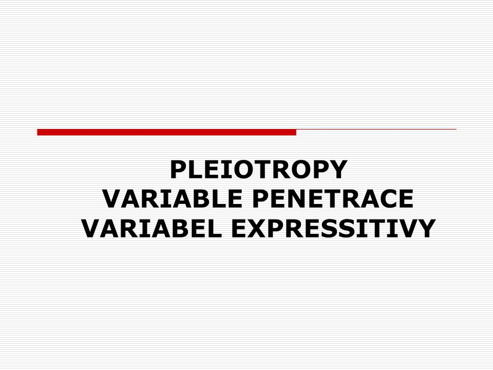 PLEIOTROPY VARIABLE PENETRACE VARIABEL EXPRESSITIVY