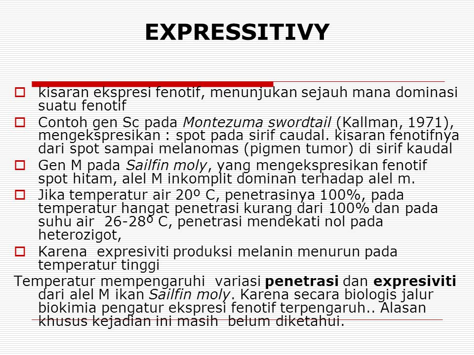EXPRESSITIVY kisaran ekspresi fenotif, menunjukan sejauh mana dominasi suatu fenotif.