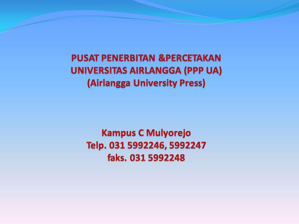 PUSAT PENERBITAN &PERCETAKAN UNIVERSITAS AIRLANGGA (PPP UA) (Airlangga University Press) Kampus C Mulyorejo Telp.
