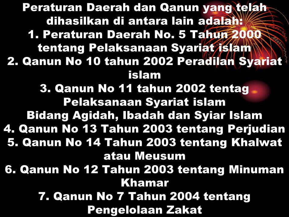 Peraturan Daerah dan Qanun yang telah dihasilkan di antara lain adalah: 1.